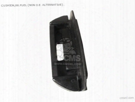 Cushion,rr.fuel (non O.e. Alternative)