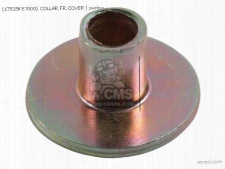 (17535ke7000) Collar,fr.cover
