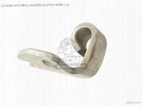 (22838ky0890) Holder Clutch Wire