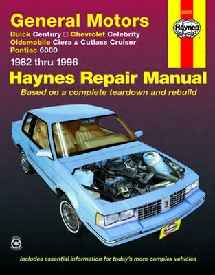 Buick Century Chevrolet Celebrity Olds Ciera/cutlass Cruiser And Pontiac 6000 Haynes Repair Manual 1982 - 1996