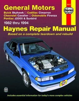 Buick Skyhawk Cadillac Cimarron Chevrolet Cavalier Olds Firenza Pontiac J2000 & Sunbird Haynes Repair Manual 1982-1994